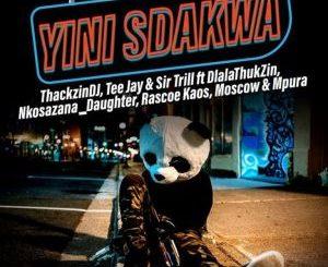 ThackzinDJ, Sir Trill & Tee Jay – Yini Sdakwa Ft. Nkosazana_Daughter