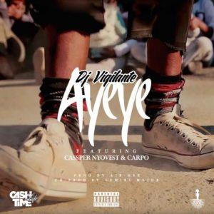 DJ Vigilante – Ayeye ft. Cassper Nyovest & Carpo