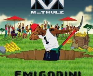 M Thulz – Emigodini ft. DJ Buckz & DJ Maphorisa