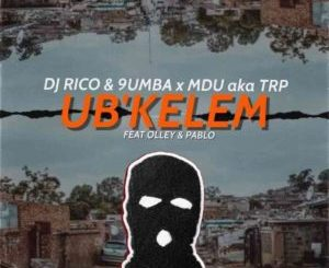 Mdu aka TRP, Dj Rico & 9umba – Ubkelem