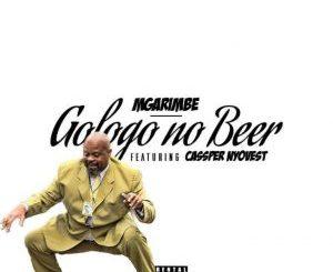 Mgarimbe – Gologo no Beer ft. Cassper Nyovest