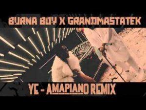 Burna Boy vs. GrandmastaTek – Ye (Amapiano Remix)