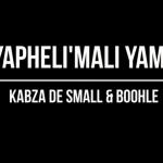 Kabza De Small – Yapheli'Mali Yam ft Boohle (snippet)